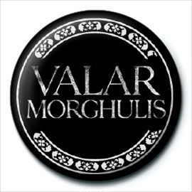 Game of Thrones Valar Morghulis